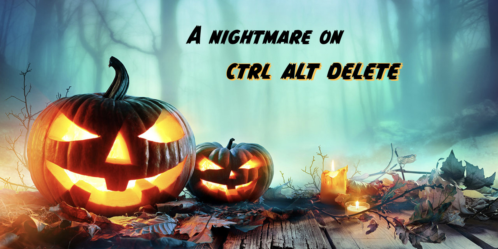 A nightmare on ctrl alt delete