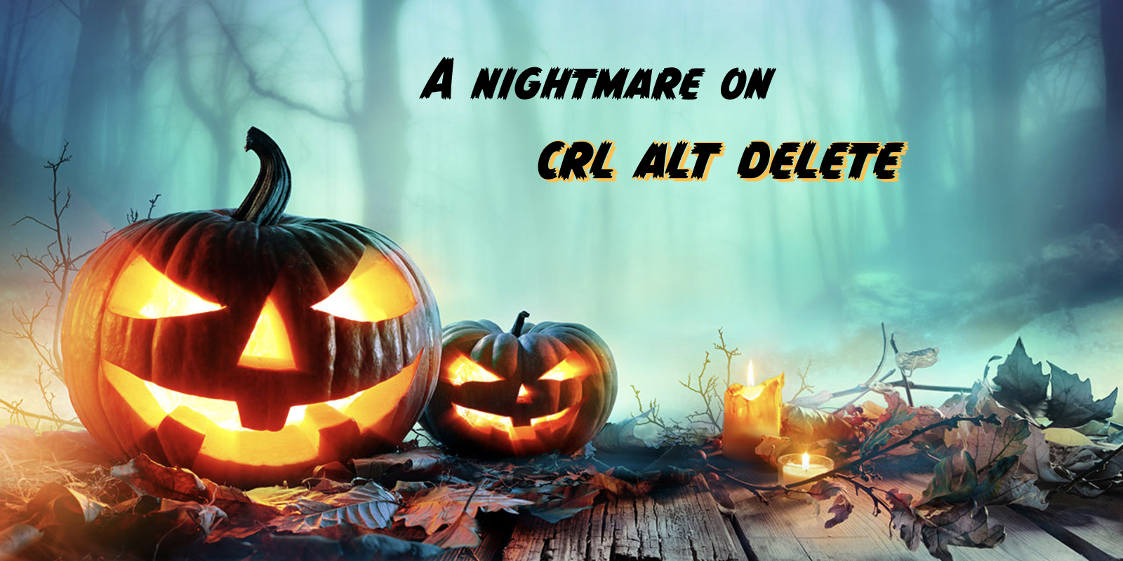 A nightmare on crl alt delete