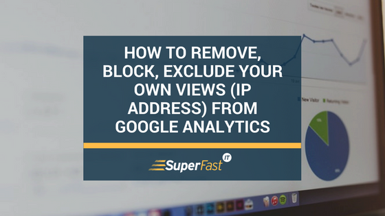 How to remove/block/exclude your own views (IP address) from Google Analytics