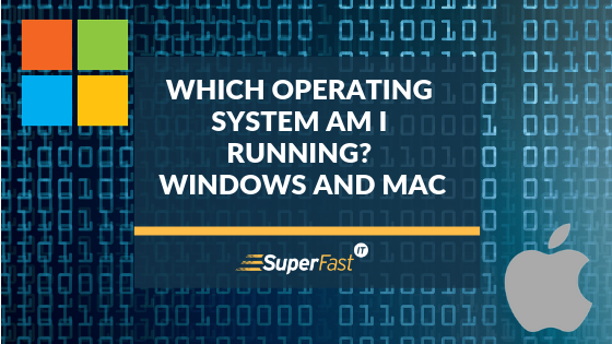 Which operating system am I running? Windows and Mac